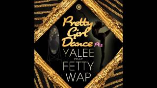 "Yalee feat. Fetty Wap - ""Pretty Girl Dance Pt. 2"" OFFICIAL VERSION"