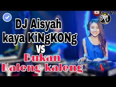 DJ AISYAH KAYA KINGKONG VS BUKAN KALENG KALENG( BEST DJ PALING BASSBEAT TERBARU)👍👍