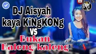 DJ AISYAH KAYA KINGKONG VS BUKAN KALENG KALENG( BEST DJ PALING BASSBEAT TERBARU)