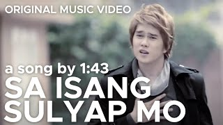 Download SA ISANG SULYAP MO by 1:43 (Original Official Music Video in HD) Mp3 and Videos
