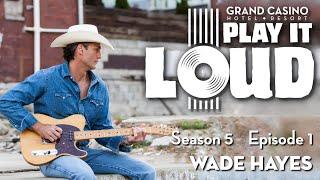 Play It Loud - Season 5 Ep 1 - Wade Hayes