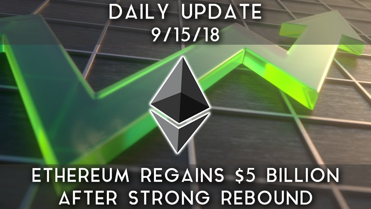 Daily Update (9/15/18) | Ethereum regains $5 billion after rebound; is the sell-off over?