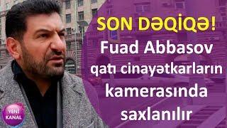 """SON DƏQİQƏ: """"Fuad Abbasov qatı cinayətkarların kamerasında saxlanılır"""" Vəkildən AÇIQLAMA"""