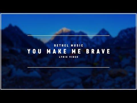 BETHEL MUSIC - You Make Me Brave (Lyric Video)