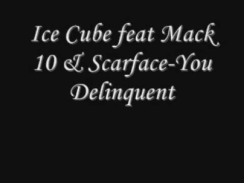 Ice Cube feat Mack 10 & Scarface-You Delinquent