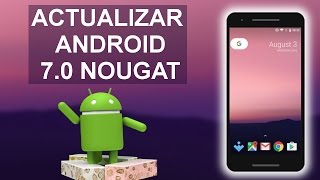 Actualizar CUALQUIER MOVIL a Android  7.0 Nougat
