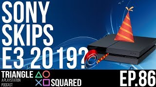 Sony Skipping E3 2019 and PS4 Turns 5 | Triangle Squared Ep. 86