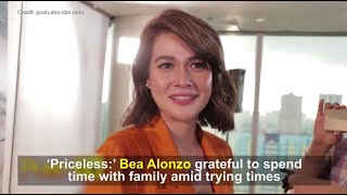 'Priceless:' Bea Alonzo grateful to spend time with family amid trying times