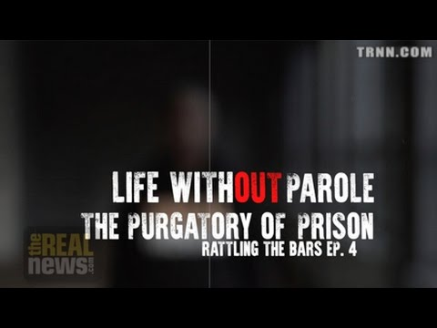 Rattling the Bars: The Purgatory of Prison, Life With(out) the Possibility of Parole