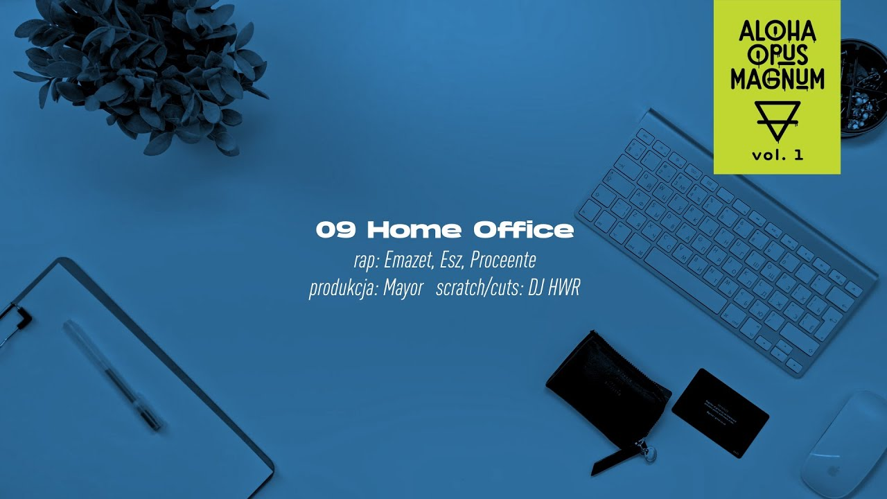 ALOHA OPUS MAGNUM ft. Emazet, Esz, Proceente, DJ HWR - Home Office (prod. Mayor)