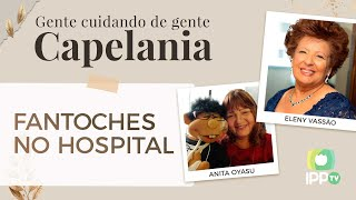 Fantosches no Hospital | Capelania | Eleny Vassão | IPP TV