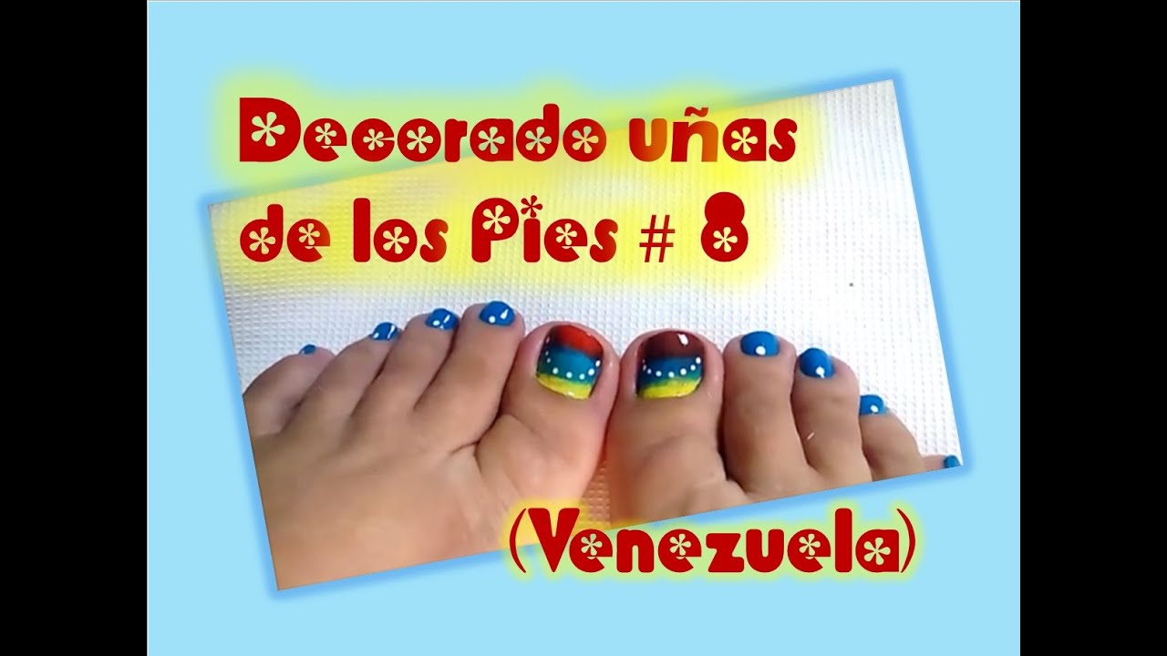 Decorado Uñas De Los Pies 8 Venezuela Youtube