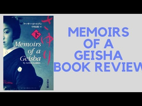 MEMOIRS OF A GEISHA BY ARTHUR GOLDEN – BOOK REVIEW