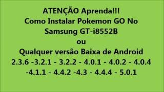 Instalando POKEMON GO Sem erro - Samsung Win Duos GT-i8552B -OU Qualquer Versão de android.