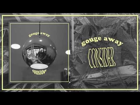 "Gouge Away ""Consider"""