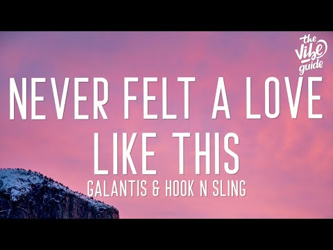 Galantis & Hook N Sling - Never Felt A Love Like This (Lyrics) Ft. Dotan
