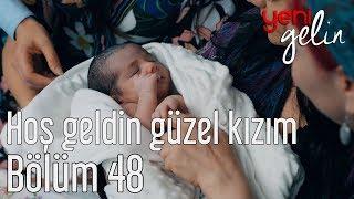 Yeni Gelin 48. Bölüm - Hoş Geldin Güzel Kızım