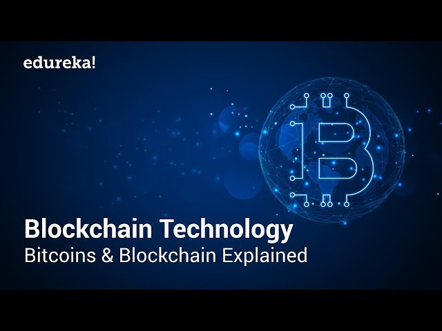 Blockchain Technology Simplified: Bitcoins and Blockchain Explained | Blockchain Tutorial | Edureka