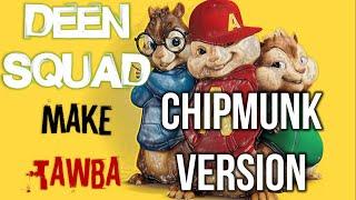 Deen Squad - Make Tawba (Chipmunk Version)