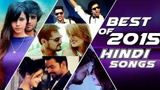 Best of 2015 Hindi Songs - Top 10 Hits Of 2015 Hindi Songs - Non Stop Bollywood Songs