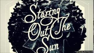 Staring Out the Sun -  Anaesthesia