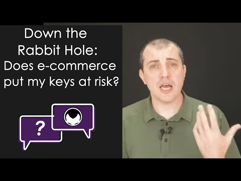 Down the Rabbit Hole - Does e-commerce put my keys at risk?