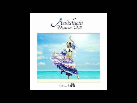 Andalucía Flamenco Chill, Vol. 1 - Chill Out Music from Southern Europe
