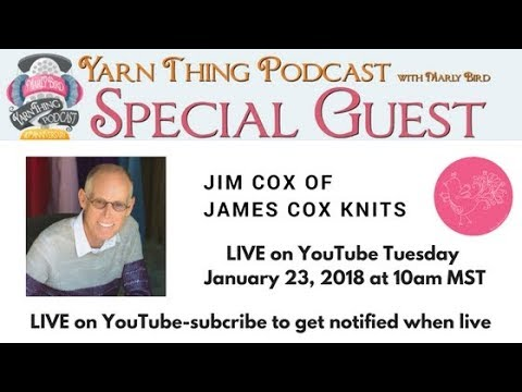 Yarn Thing Podcast with Marly Bird: Guest James Cox Knits