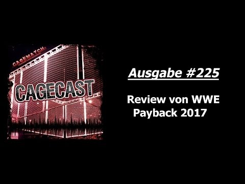 CageCast #225: Review von WWE Payback 2017