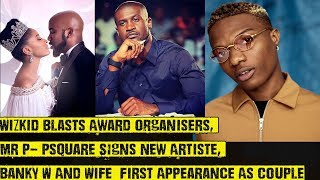 Wizkid Blasts Award Organisers Mr P - Psquare Signs New Artiste To Pclassic Banky W Vs Wife