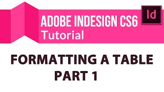 Adobe Indesign Cs6 Tutorial: Formatting A Table - Part 1