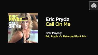 Eric Prydz - Call On me (Eric Prydz Vs Retarded Funk Mix)