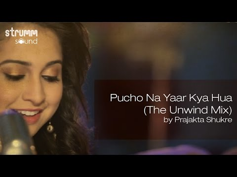 pucho-na-yaar-kya-hua-(the-unwind-mix)-by-prajakta-shukre