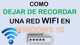 Como dejar de recordar una red WIFI en windows 10