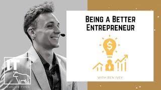 Being a Better Entrepreneur  – Ben Ivey