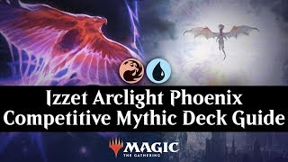 Izzet Arclight Phoenix Competitive Mythic Deck Guide