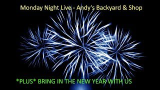 MONDAY NIGHT LIVE WITH ANDY'S BACKYARD & SHOP ...*PLUS* 2019 CELEBRATION