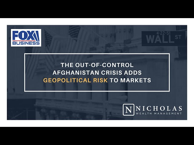 The Out-of-Control Afghanistan Crisis Adds Geopolitical Risk to Markets