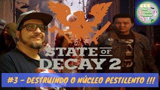 State of Decay 2 #3 - Destruindo o núcleo pestilento !!!