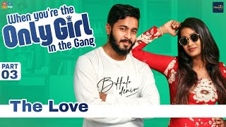 When You're the Only Girl in the Gang | The love | Poornima Ravi | Araathi | Tamada Media
