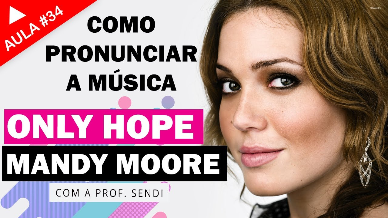only hope mandy moore aula 34 youtube