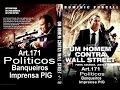 Um Homem contra Wall Street - art.171 Políticos, banqueiros, Globogolpe,elite inimigos do povo.