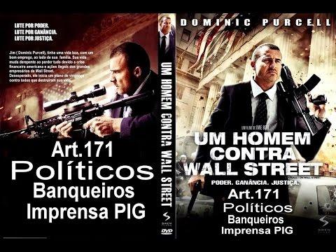 Um Homem contra Wall Street - FORA TEMER art.171 Políticos,Globogolpe,elite inimigos do povo.
