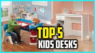 Top 5 Best Kids Desks in 2018