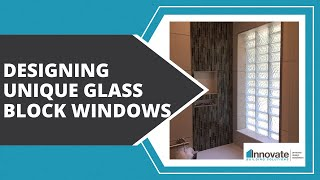 Designing Unique Glass Block Windows -- Framed & Unframed