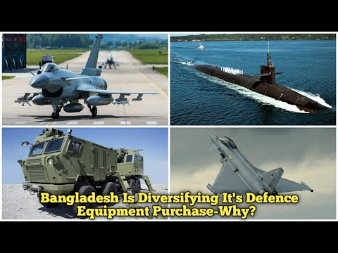 This Is Why Bangladesh Is Diversifying It's Defence Equipment Purchase-Good Strategy For Future?