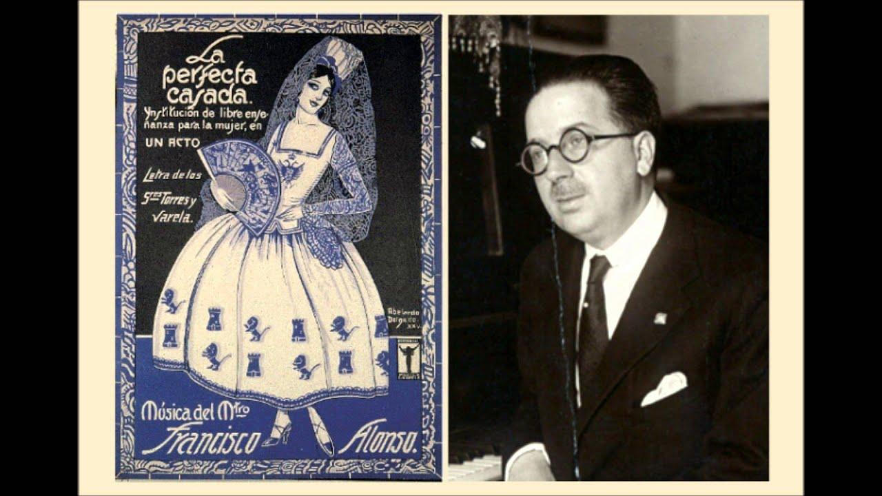 Francisco alonso pasodoble de las talaveranas de la perfecta casada 1920 youtube - La perfecta casada ...