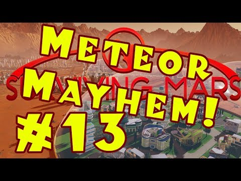 Surviving Mars: METEOR MAYHEM Let's Play -- Part 13