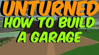 Unturned » How To Build A Garage!