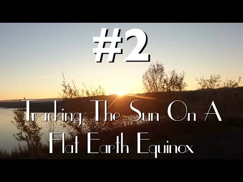 #2 Tracking The Sun On A Flat Earth Equinox